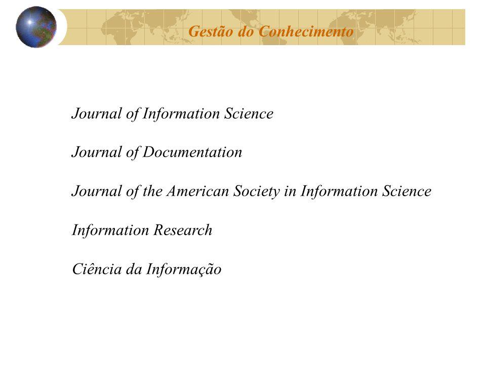 Gestão do Conhecimento Journal of Information Science Journal of Documentation Journal of the American Society in Information Science Information Rese