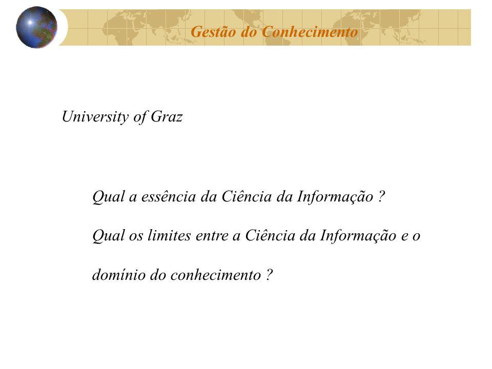 University of Graz Qual a essência da Ciência da Informação ? Qual os limites entre a Ciência da Informação e o domínio do conhecimento ?
