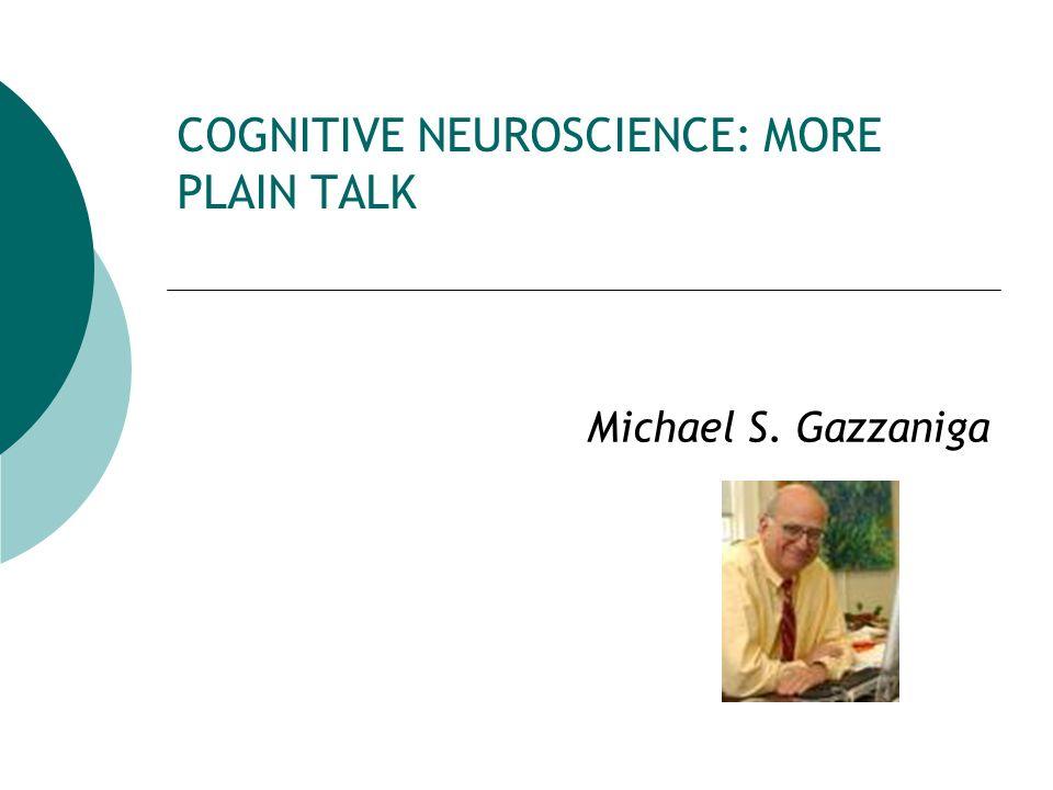 COGNITIVE NEUROSCIENCE: MORE PLAIN TALK Michael S. Gazzaniga