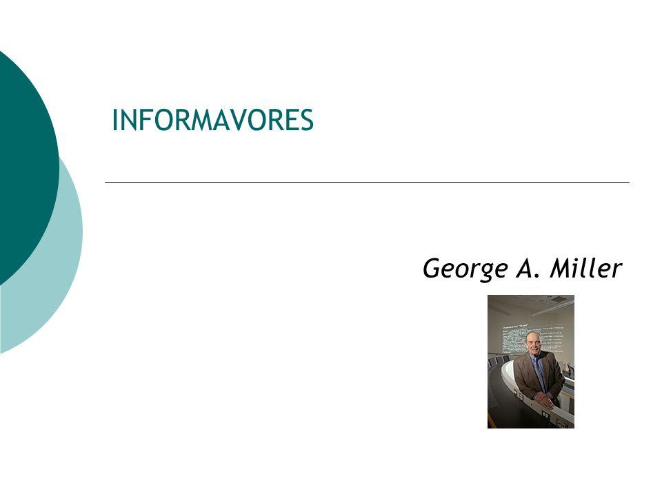INFORMAVORES George A. Miller