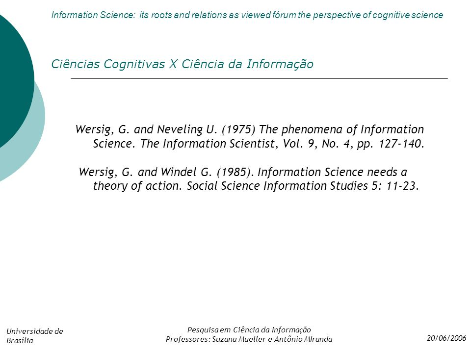 Information Science: its roots and relations as viewed fórum the perspective of cognitive science Universidade de Brasília 20/06/2006 Pesquisa em Ciên