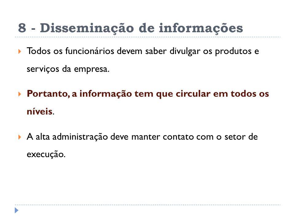 8 - Disseminação de informações Todos os funcionários devem saber divulgar os produtos e serviços da empresa. Portanto, a informação tem que circular
