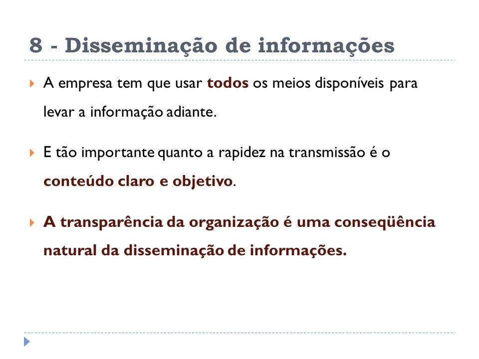 8 - Disseminação de informações A empresa tem que usar todos os meios disponíveis para levar a informação adiante. E tão importante quanto a rapidez n