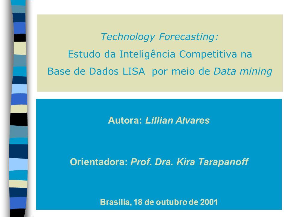 Technology Forecasting: Estudo da Inteligência Competitiva na Base de Dados LISA por meio de Data mining Autora: Lillian Alvares Orientadora: Prof.