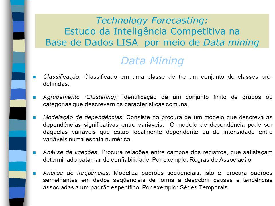 Data Mining n Classificação: Classificado em uma classe dentre um conjunto de classes pré- definidas.