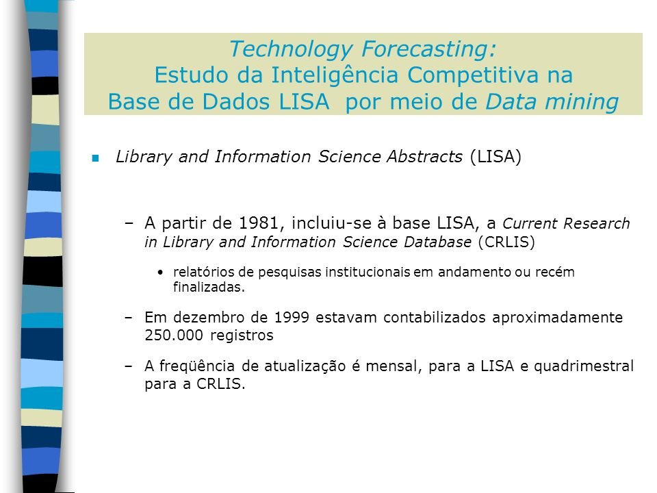 Technology Forecasting: Estudo da Inteligência Competitiva na Base de Dados LISA por meio de Data mining Strong Links Medium LinksWeak Links A1 = Ojala M., PC1 = Online databases (4) A1 = Quint B., PC1 = Online information retrieval (2) A1 = Cronin B., PC1 = Online information retrieval (3) A1 = Rehkop B., PC1 = Online databases (2) A1 = Auster E., PC1 = Management information systems (3) A1 = Solomon M., PC1 = Information work (2) A1 = Ojala M., PC1 = Technical services (3) A1 = Basch R., PC1 = Online databases (2) A1 = Quint B., PC2 = Business information (3) A1 = Walker T., PC1 = Information work (2) A1 = Ojala M., PC2 = Information storage and retrieval (3) A1 = Auster E., PC1 = Information work (2) A1 = Auster E., PC3 = Environmental scanning (3) A1 = Hedberg S., PC1 = Computer applications (2) A1 = Ojala M., PC3 = Information work (3) A1 = Snow B., PC1 = Online databases (2) A1 = Ojala M., PC4 = Subject indexing (3) A1 = Macintosh A., PC2 = Business management (2) A1 = Solomon M., PC2 = Business information (2) A1 = Cronin B., PC2 = Business information (2) A1 = Brenner E., PC2 = (2) A1 = Walker T., PC2 = Competitive intelligence (2) A1 = Auster E., PC2 = Business information (2) A1 = Auster E., PC2 = Information seeking behaviour (2) A1 = Ojala M., PC2 = Business information (2) A1 = O Leary M., PC2 = Business information (2) A1 = Quint B., PC3 = Intranets (2) A1 = Miller J., PC3 = Competitive intelligence (2) A1 = Ojala M., PC3 = Competitive intelligence (2) A1 = Quint B., PC4 = World Wide Web (2) A1 = Hedberg S., PC4 = Artificial intelligence (2) Conjunto frequentes entre autores e palavras-chave