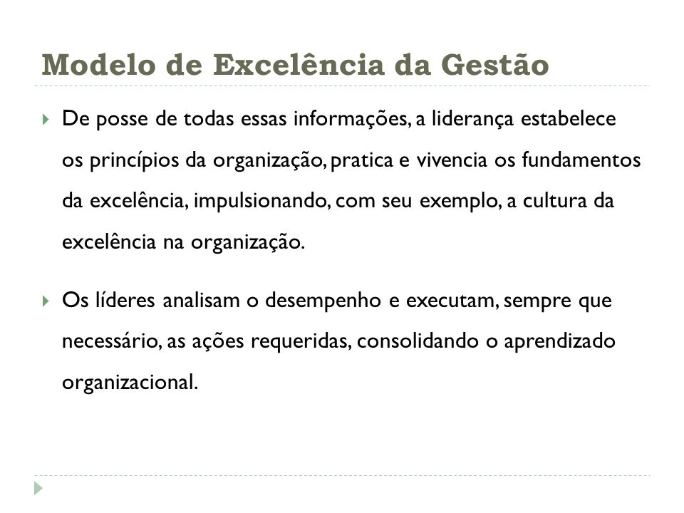 Modelo de Excelência da Gestão De posse de todas essas informações, a liderança estabelece os princípios da organização, pratica e vivencia os fundame