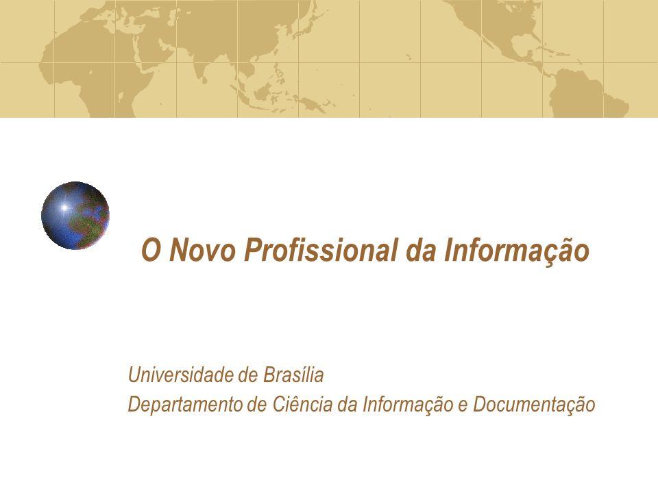 O Novo Profissional da Informação Universidade de Brasília Departamento de Ciência da Informação e Documentação