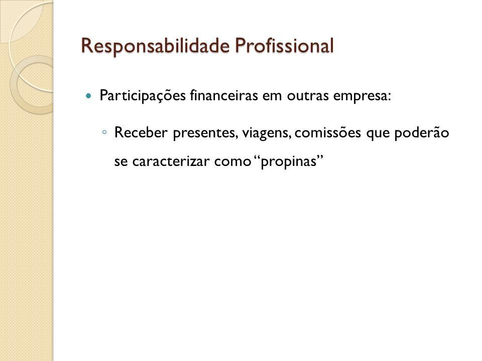 Responsabilidade Profissional Participações financeiras em outras empresa: Receber presentes, viagens, comissões que poderão se caracterizar como prop
