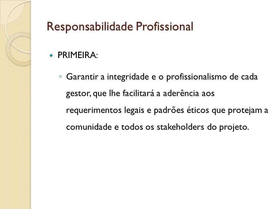 Responsabilidade Profissional PRIMEIRA: Garantir a integridade e o profissionalismo de cada gestor, que lhe facilitará a aderência aos requerimentos l