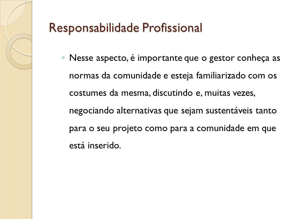 Responsabilidade Profissional Nesse aspecto, é importante que o gestor conheça as normas da comunidade e esteja familiarizado com os costumes da mesma
