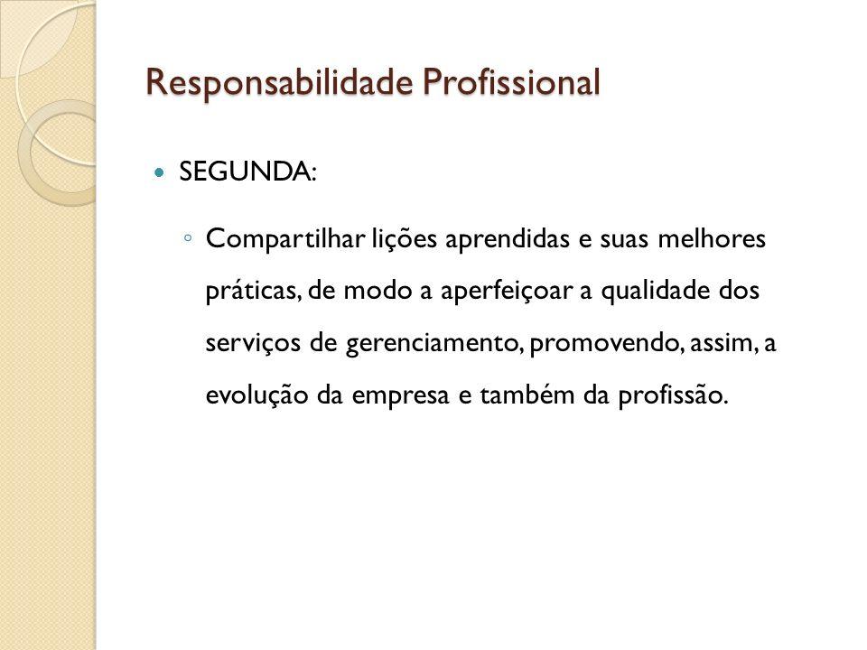 Responsabilidade Profissional SEGUNDA: Compartilhar lições aprendidas e suas melhores práticas, de modo a aperfeiçoar a qualidade dos serviços de gere