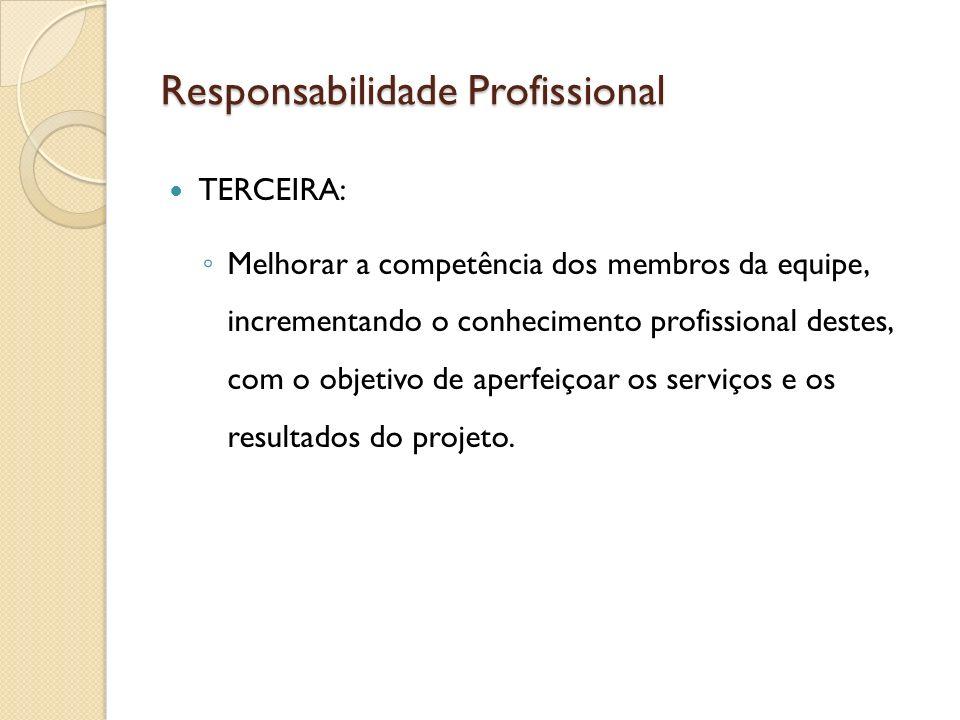 Responsabilidade Profissional TERCEIRA: Melhorar a competência dos membros da equipe, incrementando o conhecimento profissional destes, com o objetivo