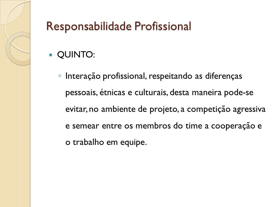Responsabilidade Profissional QUINTO: Interação profissional, respeitando as diferenças pessoais, étnicas e culturais, desta maneira pode-se evitar, n