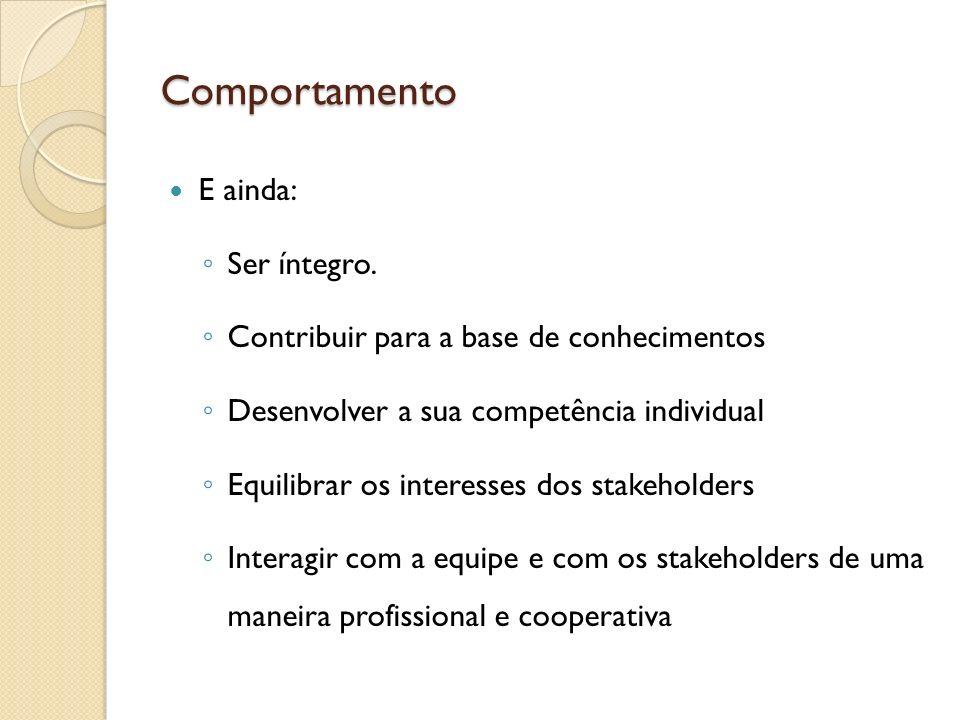 Comportamento E ainda: Ser íntegro. Contribuir para a base de conhecimentos Desenvolver a sua competência individual Equilibrar os interesses dos stak