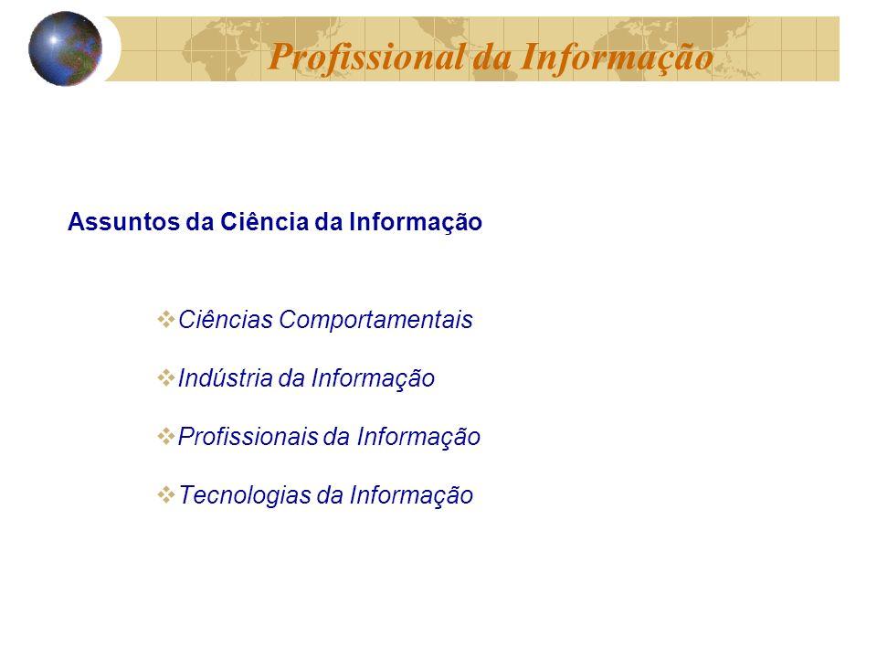 Assuntos da Ciência da Informação Ciências Comportamentais Indústria da Informação Profissionais da Informação Tecnologias da Informação Profissional da Informação