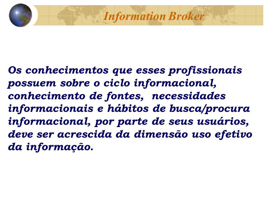 Os conhecimentos que esses profissionais possuem sobre o ciclo informacional, conhecimento de fontes, necessidades informacionais e hábitos de busca/procura informacional, por parte de seus usuários, deve ser acrescida da dimensão uso efetivo da informação.