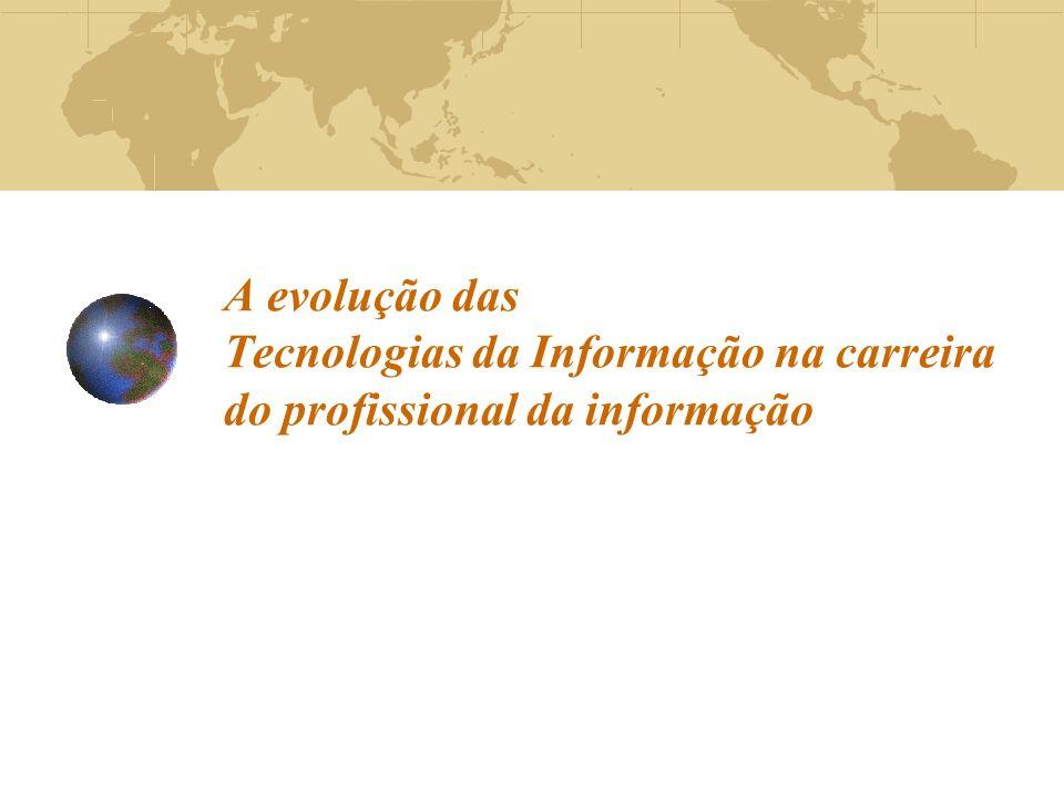A evolução das Tecnologias da Informação na carreira do profissional da informação