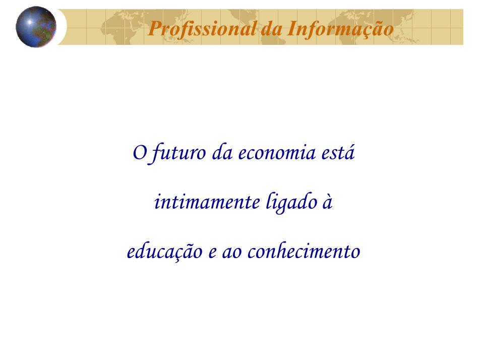 O futuro da economia está intimamente ligado à educação e ao conhecimento Profissional da Informação