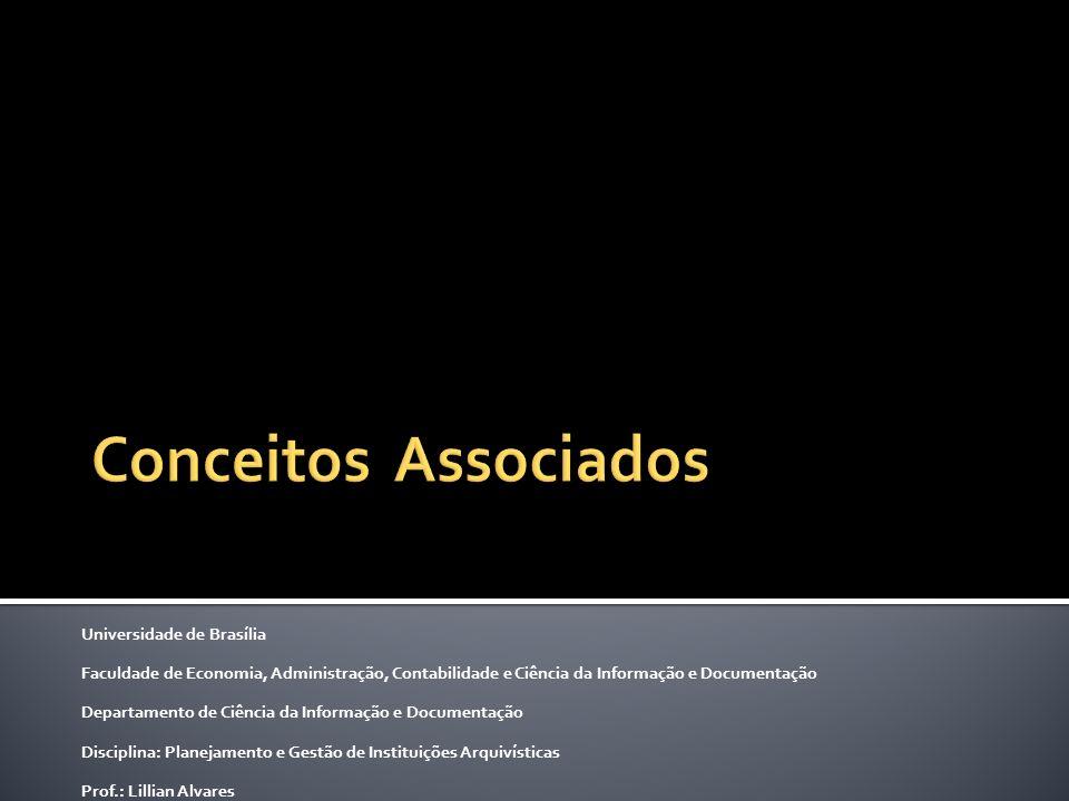 Universidade de Brasília Faculdade de Economia, Administração, Contabilidade e Ciência da Informação e Documentação Departamento de Ciência da Informação e Documentação Disciplina: Planejamento e Gestão de Instituições Arquivísticas Prof.: Lillian Alvares
