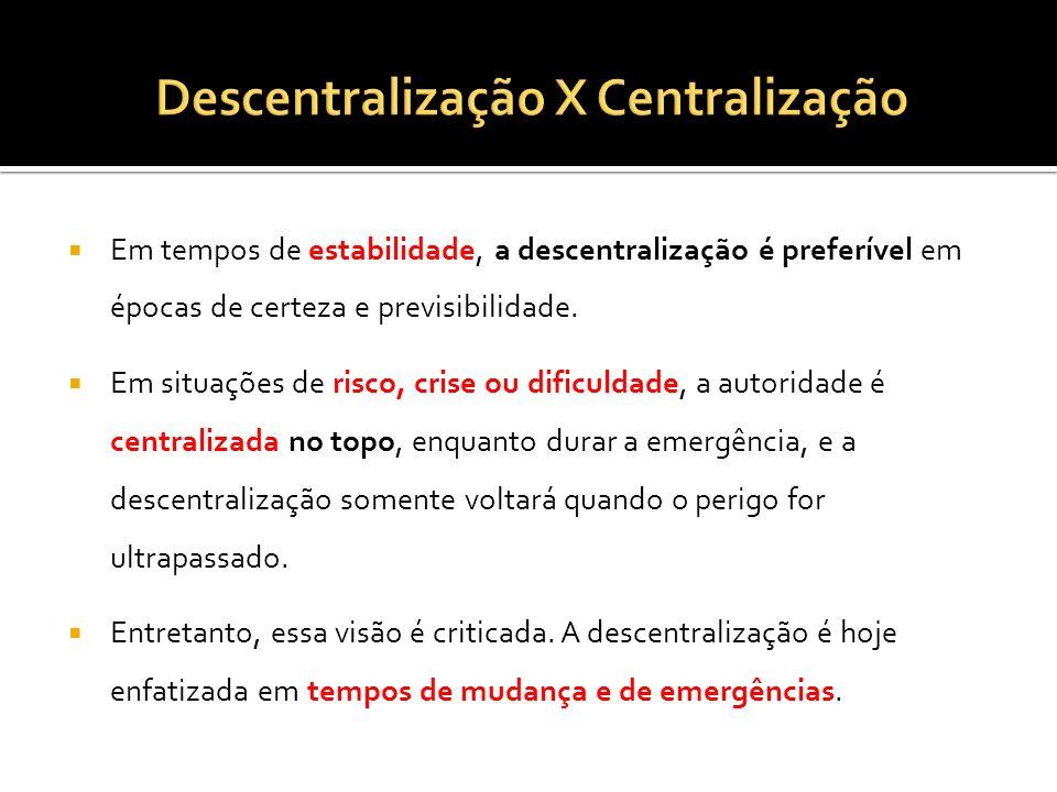 Em tempos de estabilidade, a descentralização é preferível em épocas de certeza e previsibilidade. Em situações de risco, crise ou dificuldade, a auto