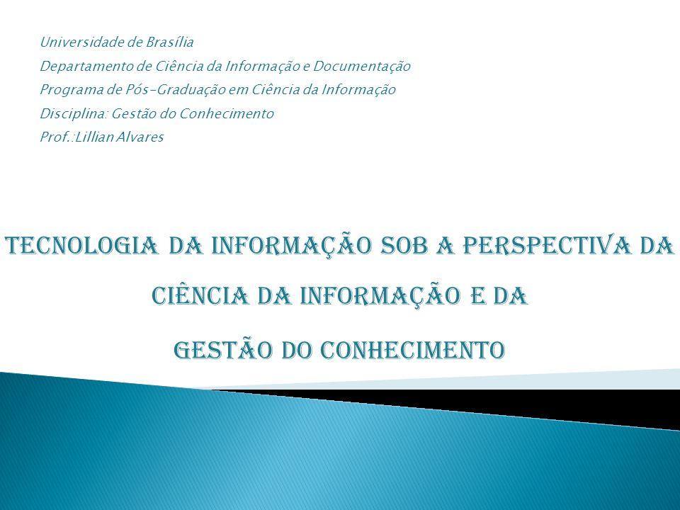 Tecnologia da Informação sob a perspectiva da Ciência da Informação e da Gestão do Conhecimento Universidade de Brasília Departamento de Ciência da In