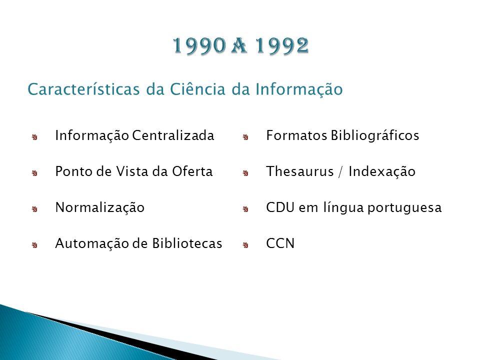 Informação Centralizada Ponto de Vista da Oferta Normalização Automação de Bibliotecas Formatos Bibliográficos Thesaurus / Indexação CDU em língua por