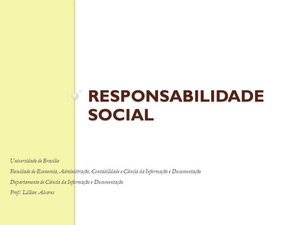RESPONSABILIDADE SOCIAL Universidade de Brasília Faculdade de Economia, Administração, Contabilidade e Ciência da Informação e Documentação Departamen