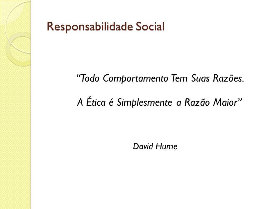 Responsabilidade Social Todo Comportamento Tem Suas Razões. A Ética é Simplesmente a Razão Maior David Hume