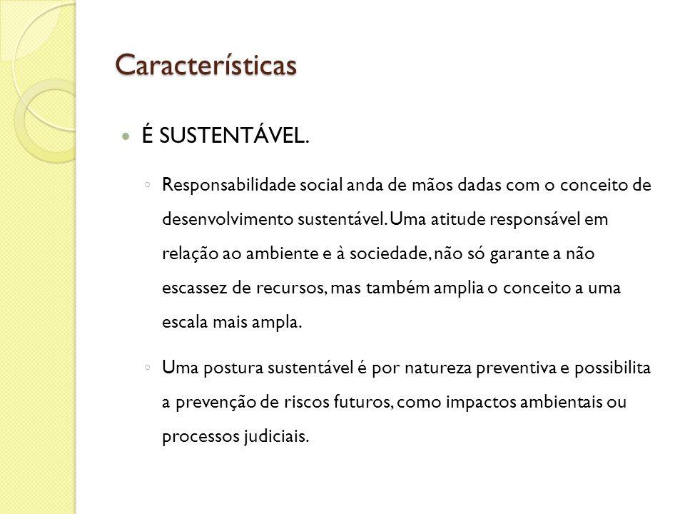 Características É SUSTENTÁVEL. Responsabilidade social anda de mãos dadas com o conceito de desenvolvimento sustentável. Uma atitude responsável em re