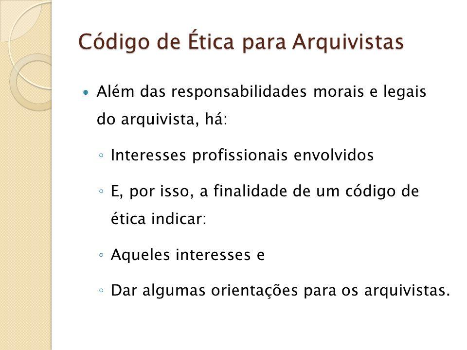 Código de Ética para Arquivistas Além das responsabilidades morais e legais do arquivista, há: Interesses profissionais envolvidos E, por isso, a fina
