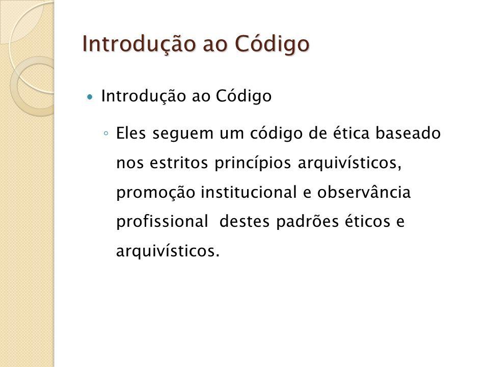 Introdução ao Código Eles seguem um código de ética baseado nos estritos princípios arquivísticos, promoção institucional e observância profissional d
