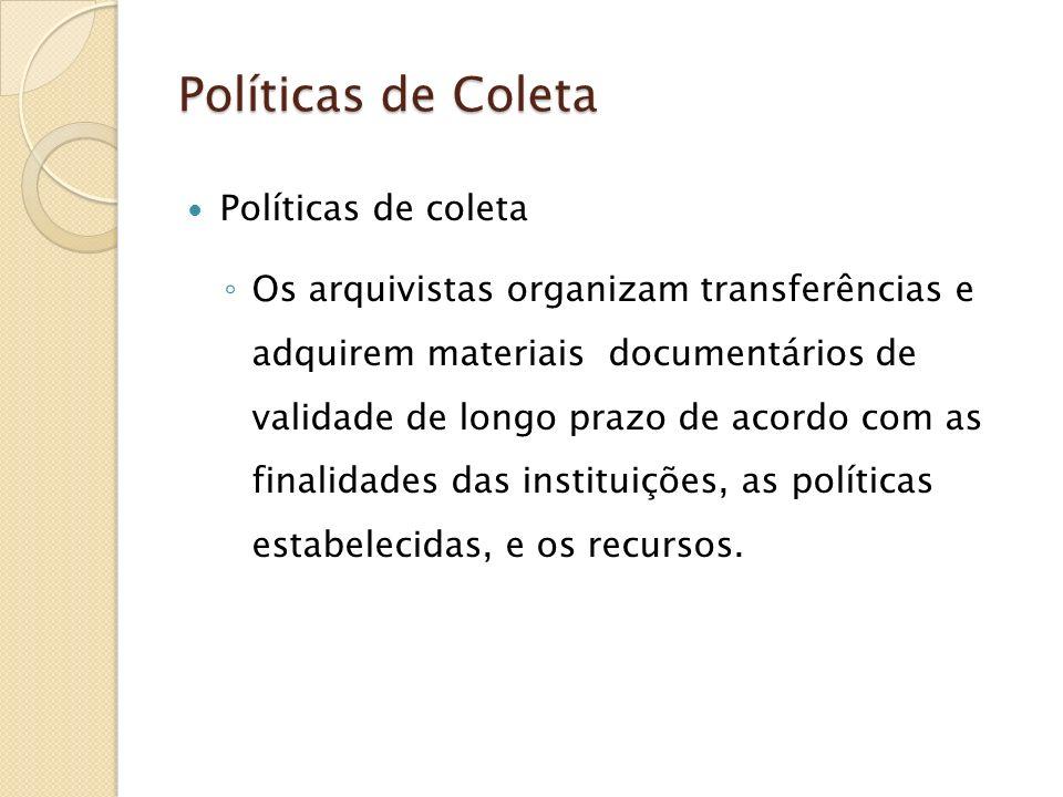 Políticas de Coleta Políticas de coleta Os arquivistas organizam transferências e adquirem materiais documentários de validade de longo prazo de acord