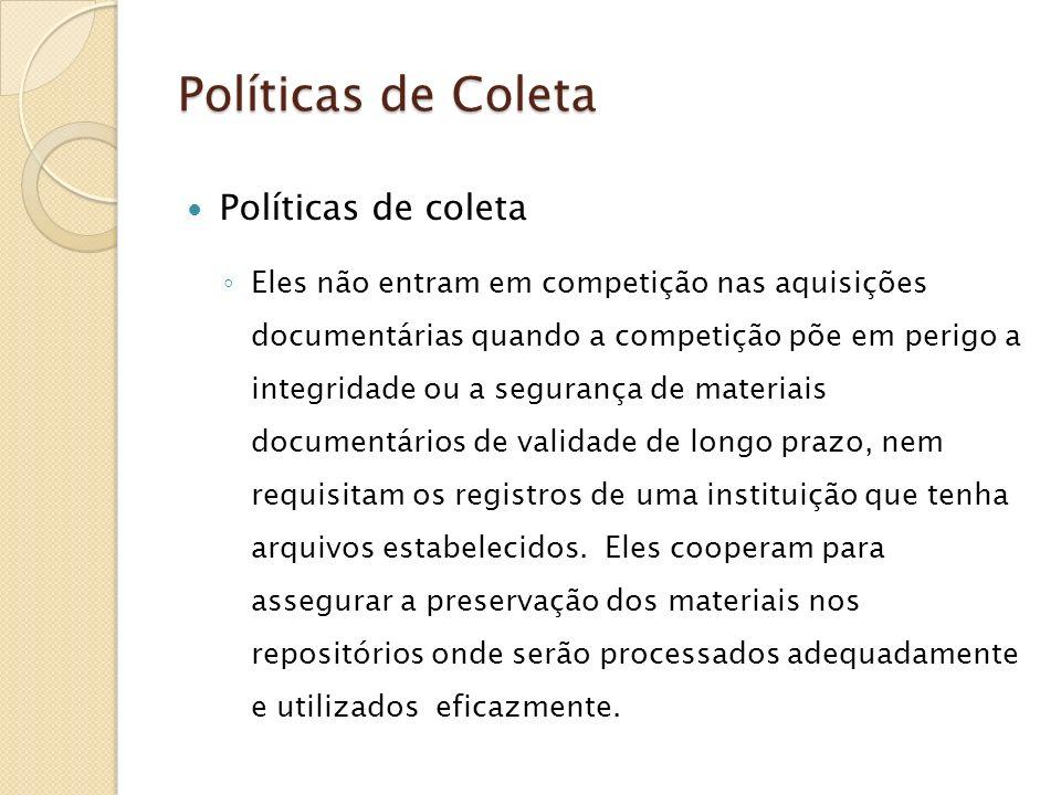 Políticas de Coleta Políticas de coleta Eles não entram em competição nas aquisições documentárias quando a competição põe em perigo a integridade ou