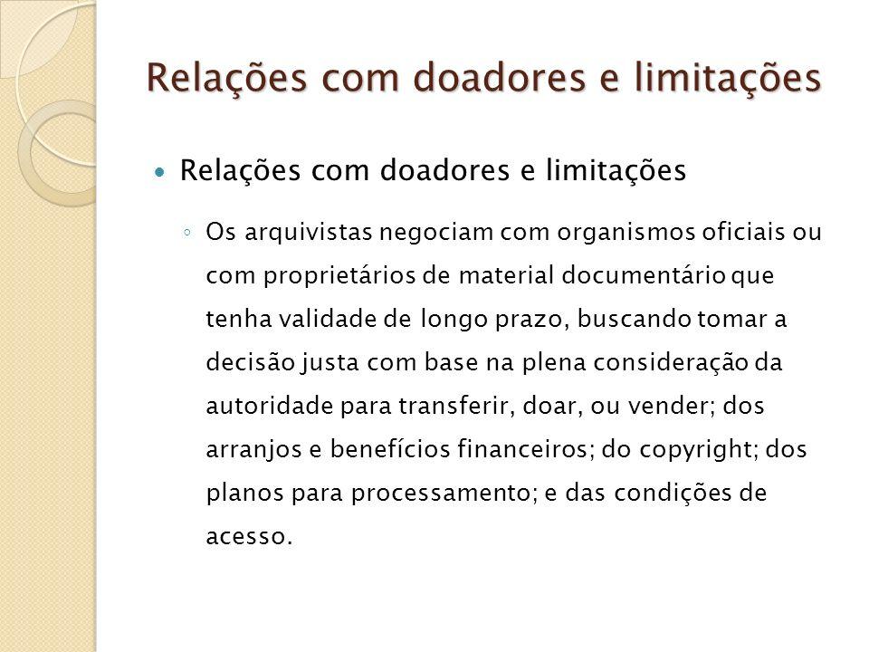 Relações com doadores e limitações Os arquivistas negociam com organismos oficiais ou com proprietários de material documentário que tenha validade de