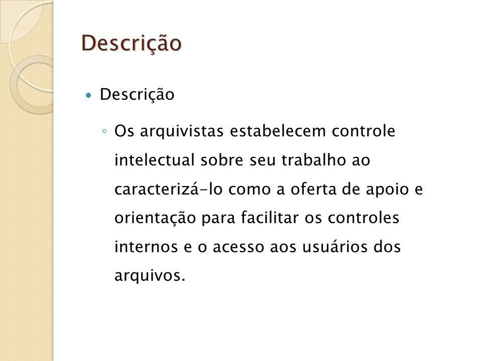 Descrição Descrição Os arquivistas estabelecem controle intelectual sobre seu trabalho ao caracterizá-lo como a oferta de apoio e orientação para faci