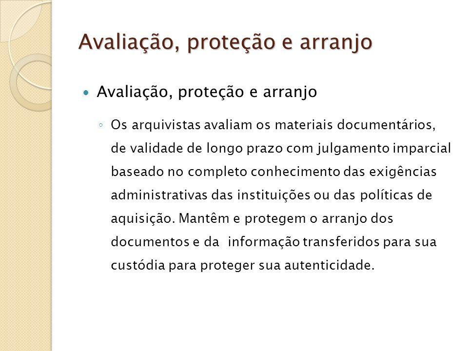 Avaliação, proteção e arranjo Avaliação, proteção e arranjo Avaliação, proteção e arranjo Os arquivistas avaliam os materiais documentários, de valida