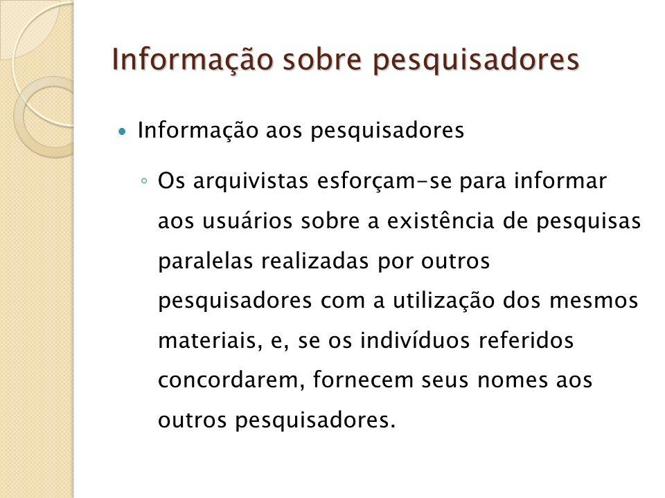 Informação sobre pesquisadores Informação aos pesquisadores Os arquivistas esforçam-se para informar aos usuários sobre a existência de pesquisas para