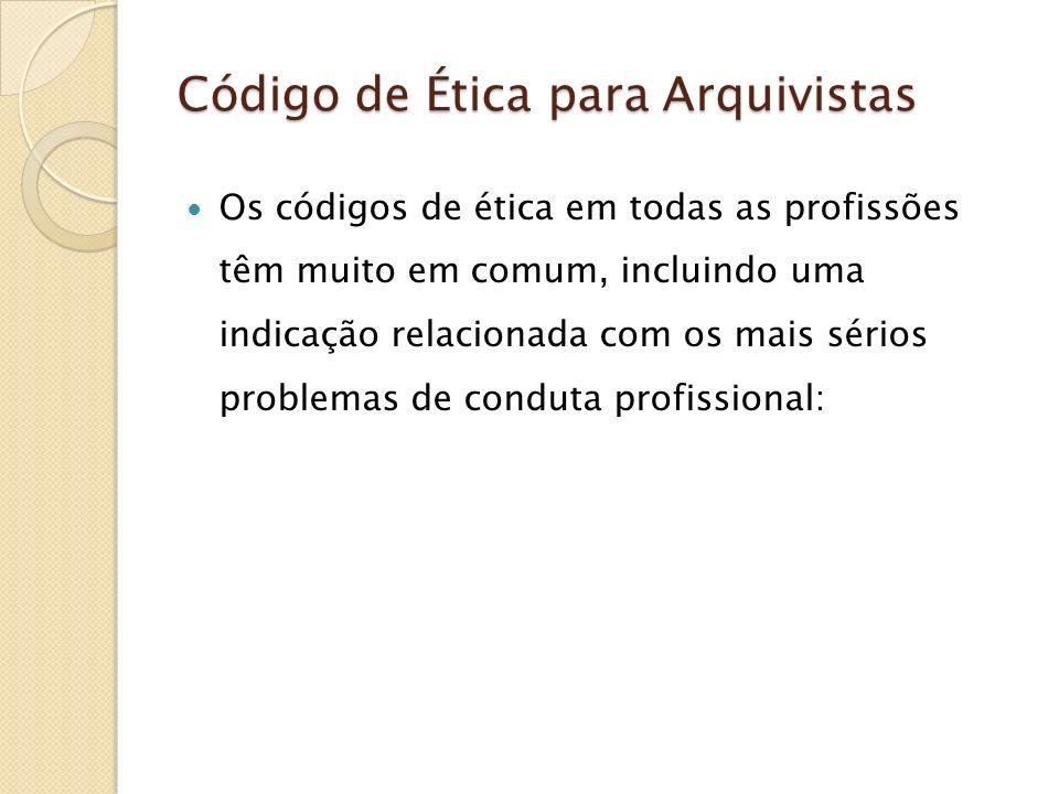 Código de Ética para Arquivistas A solução de problemas derivados de conflitos de interesse A garantia de que a perícia específica dos membros da profissão será utilizada para atender o interesse público.
