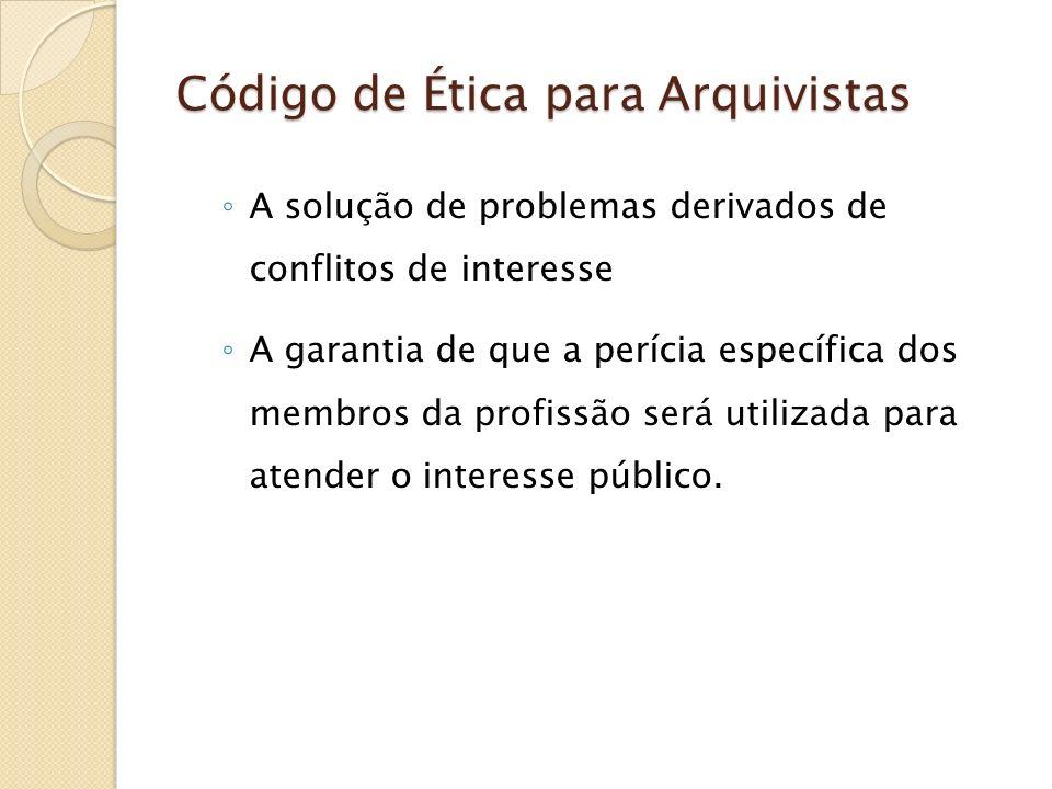 Código de Ética para Arquivistas A profissão de arquivista necessita de um código ética por diversas razões: Informar aos novos membros da profissão dos padrões da conduta nas áreas mais sensíveis de trabalho do arquivista;