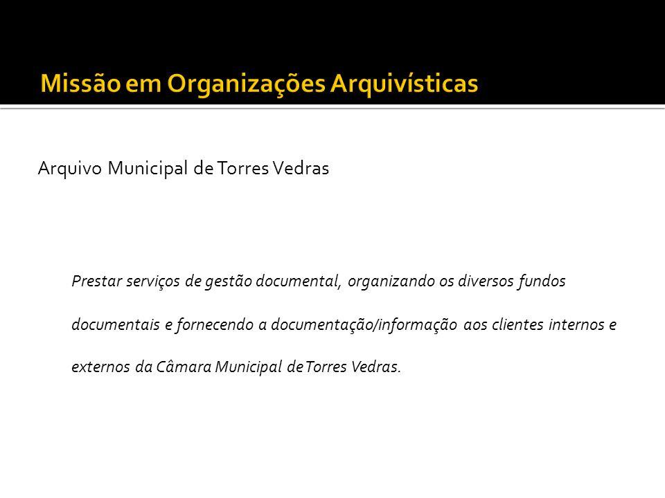 Arquivo Municipal de Torres Vedras Prestar serviços de gestão documental, organizando os diversos fundos documentais e fornecendo a documentação/infor