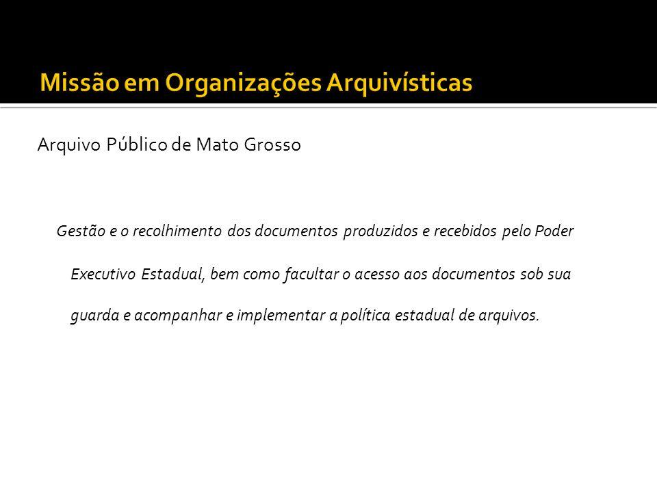 Arquivo Público de Mato Grosso Gestão e o recolhimento dos documentos produzidos e recebidos pelo Poder Executivo Estadual, bem como facultar o acesso