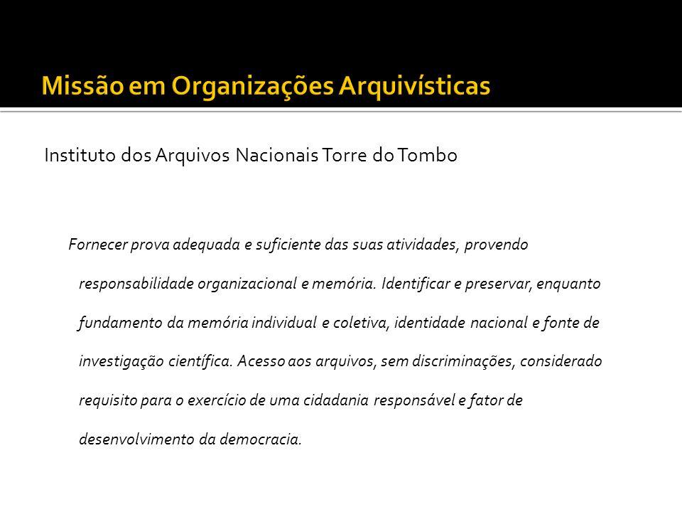 Instituto dos Arquivos Nacionais Torre do Tombo Fornecer prova adequada e suficiente das suas atividades, provendo responsabilidade organizacional e m
