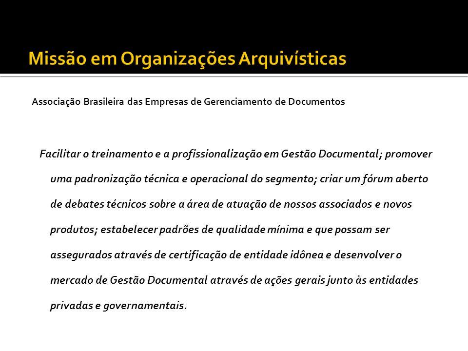 Associação Brasileira das Empresas de Gerenciamento de Documentos Facilitar o treinamento e a profissionalização em Gestão Documental; promover uma pa