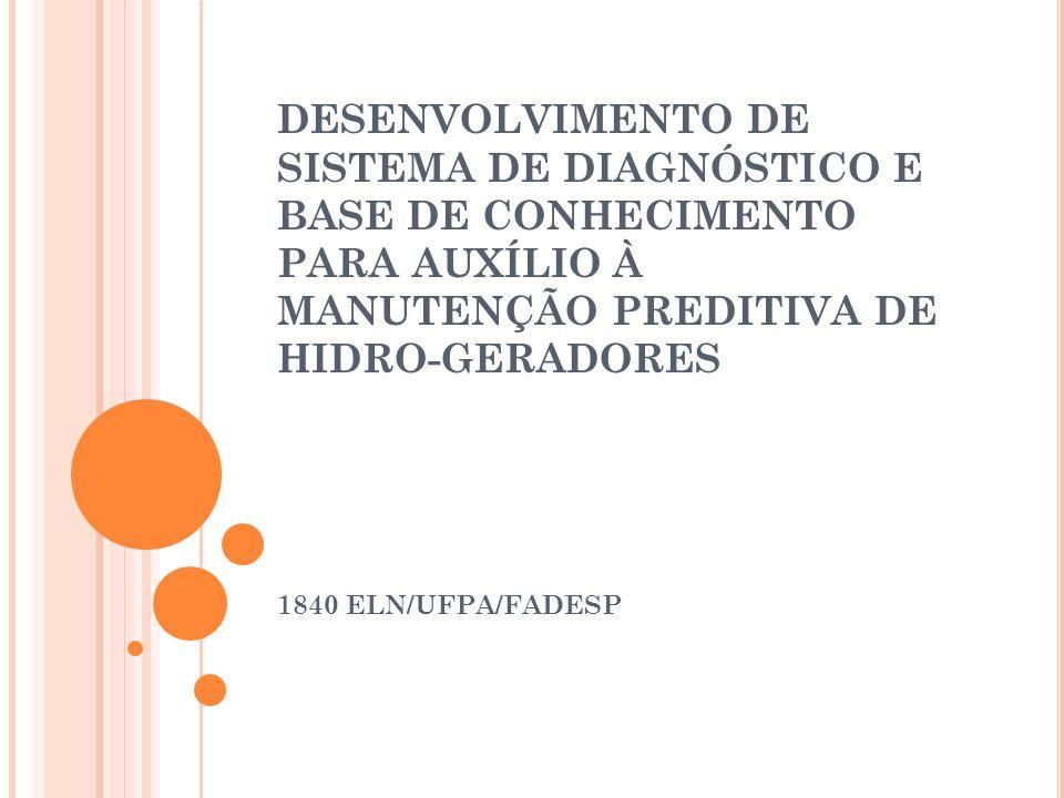 DESENVOLVIMENTO DE SISTEMA DE DIAGNÓSTICO E BASE DE CONHECIMENTO PARA AUXÍLIO À MANUTENÇÃO PREDITIVA DE HIDRO-GERADORES 1840 ELN/UFPA/FADESP