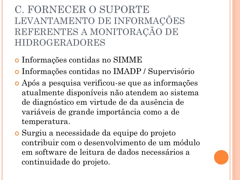 C. FORNECER O SUPORTE LEVANTAMENTO DE INFORMAÇÕES REFERENTES A MONITORAÇÃO DE HIDROGERADORES Informações contidas no SIMME Informações contidas no IMA