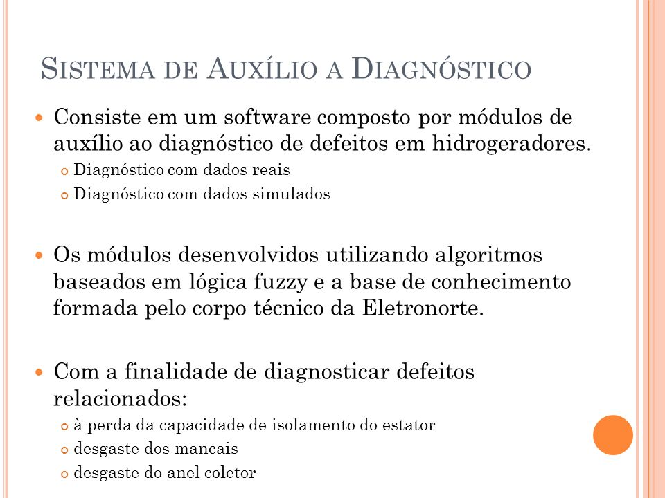 S ISTEMA DE A UXÍLIO A D IAGNÓSTICO Consiste em um software composto por módulos de auxílio ao diagnóstico de defeitos em hidrogeradores. Diagnóstico