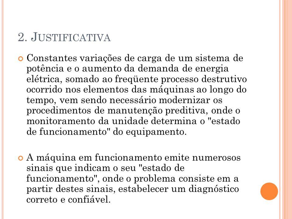2. J USTIFICATIVA Constantes variações de carga de um sistema de potência e o aumento da demanda de energia elétrica, somado ao freqüente processo des