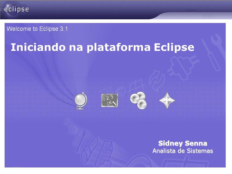 Iniciando na plataforma Eclipse Sidney Senna Analista de Sistemas