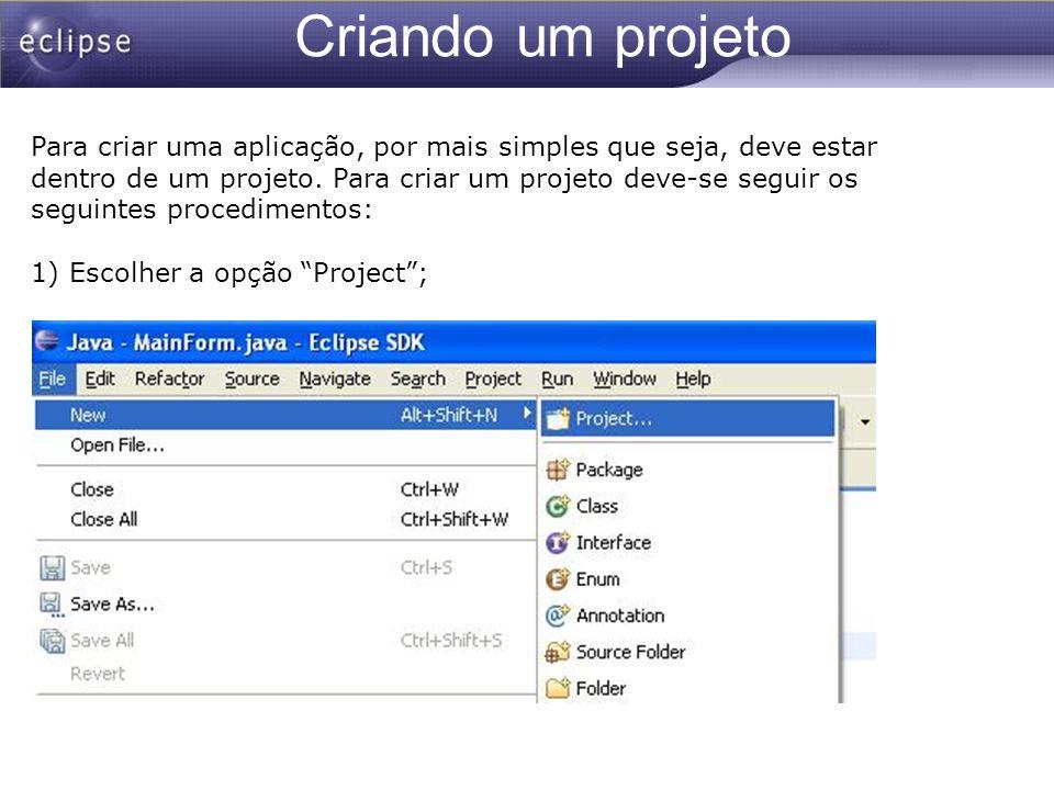 Criando um projeto Para criar uma aplicação, por mais simples que seja, deve estar dentro de um projeto. Para criar um projeto deve-se seguir os segui